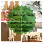 25 Amazing Things to Make, Eat, Bake, Craft and Create {featuring you}