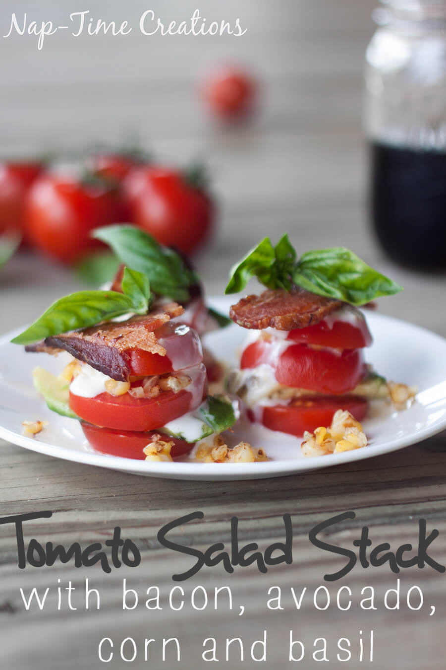tomato salad stack with bacon, avocado, corn and basil from Nap-Time ...