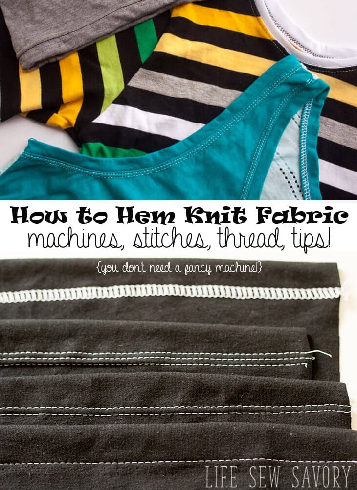 How to Hem Stretch Fabric - tips, methods and machines for finishing knit fabric from Life Sew Savory