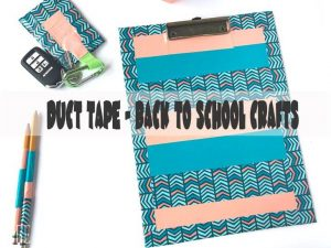 Duct Tape Crafts – back to School