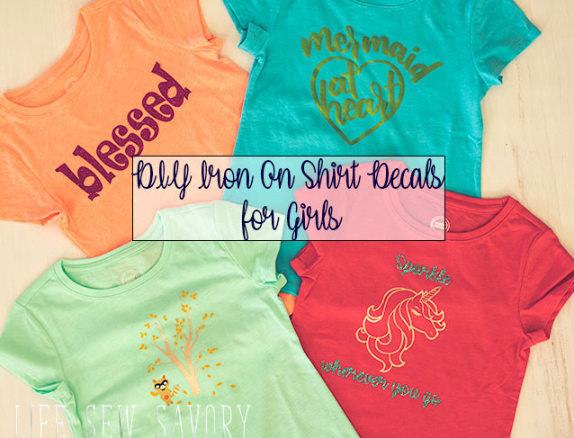 Diy Iron On Shirt Decals For Girls Life Sew Savory