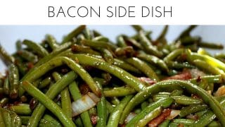 Green Beans with Bacon, the perfect Thanksgiving dinner side dish