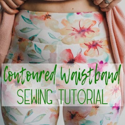 Contoured Waistband Sewing Tutorial – For Leggings