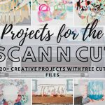 Scan N Cut projects to create with free cut files and Svgs from Life Sew Savory